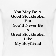 you_may_be_a_good_stockbroker_but_youll_ Women's T-Shirts
