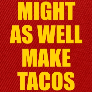 Might As Well Make Tacos Sportswear - Snap-back Baseball Cap