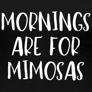 MORNINGS ARE FOR MIMOSAS - Women's Premium T-Shirt