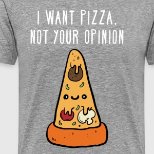 I want pizza, not your opinion Funny T-shirt T-Shirts - Men's Premium T-Shirt