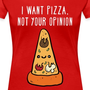 I want pizza, not your opinion Funny T-shirt Women's T-Shirts - Women's Premium T-Shirt