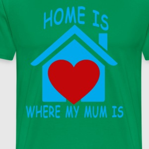home_is_where_my_mum_is - Men's Premium T-Shirt