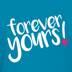 forever yours! - Women's T-Shirt