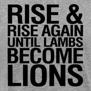Rise and Rise Again Until Lambs Become LIons T-Shirts - Men's Premium T-Shirt