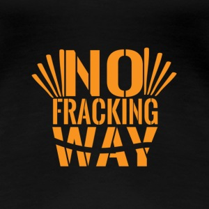 No Fracking Way - Women's Premium T-Shirt