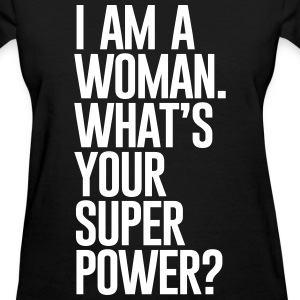 I AM A WOMEN WHATS YOUR SUPER POWER - Women's T-Shirt