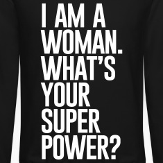 I AM A WOMEN WHATS YOUR SUPER POWER