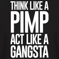 THINK LIKE A PIMP ACT LIKE A GANGSTA