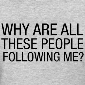 Why Are All These People Following Me? Women's T-Shirts - Women's T-Shirt