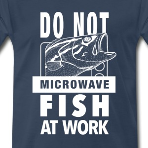 Do not microwave fish at work - Men's Premium T-Shirt