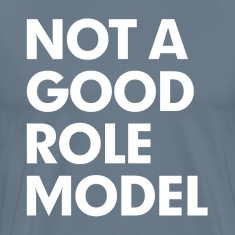 Not a Good Role Model T-Shirts
