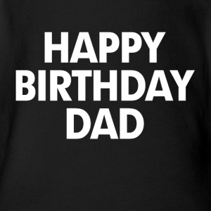 Happy Birthday Dad Baby Bodysuits - Short Sleeve Baby Bodysuit