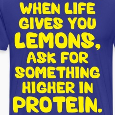 When Life Gives You Lemons, Ask For Protein T-Shirts