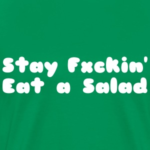 STAY F'n EAT A SALAD - Men's Premium T-Shirt