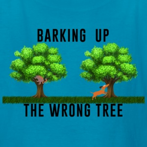 Kid's T-Shirt   Barking up the Wrong Tree - Kids' T-Shirt