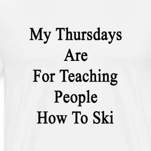 my_thursdays_are_for_teaching_people_how T-Shirts - Men's Premium T-Shirt