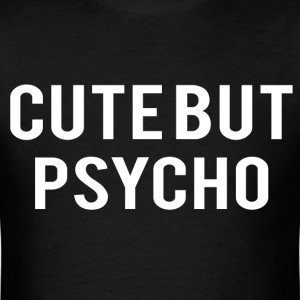 cute but psycho - Men's T-Shirt