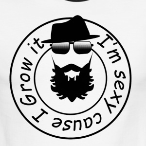 I'm sexy because I Grow it - bearded - Men's Ringer T-Shirt