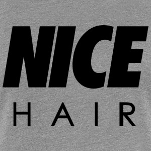 Nice hair - Women's Premium T-Shirt