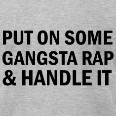Put on some gangsta rap T-Shirts