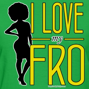 I Love My Fro - Women's T-Shirt