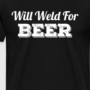 Will Weld For Beer T-Shirts - Men's Premium T-Shirt