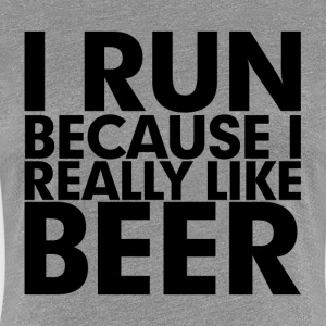 I Run Because I Really Like Beer Women's T-Shirts - Women's Premium T-Shirt