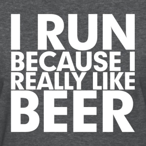 I Run Because I Really Like Beer Women's T-Shirts - Women's T-Shirt