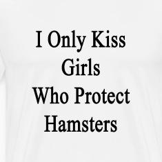 i_only_kiss_girls_who_protect_hamsters T-Shirts