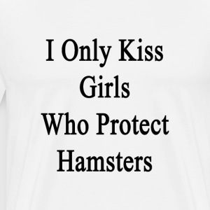 i_only_kiss_girls_who_protect_hamsters T-Shirts - Men's Premium T-Shirt