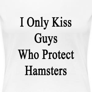 i_only_kiss_guys_who_protect_hamsters Women's T-Shirts - Women's Premium T-Shirt