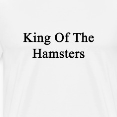 king_of_the_hamsters T-Shirts