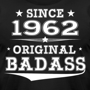 ORIGINAL BADASS SINCE 1962 T-Shirts - Men's T-Shirt by American Apparel