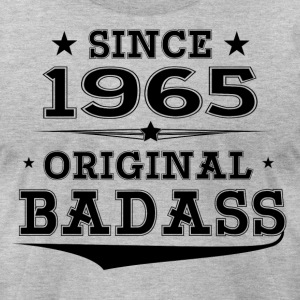ORIGINAL BADASS SINCE 1965 T-Shirts - Men's T-Shirt by American Apparel