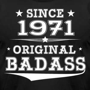 ORIGINAL BADASS SINCE 1971 T-Shirts - Men's T-Shirt by American Apparel