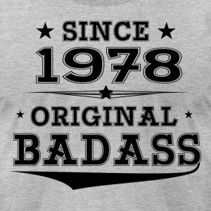 ORIGINAL BADASS SINCE 1978 T-Shirts - Men's T-Shirt by American Apparel