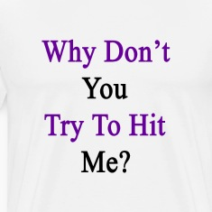 why_dont_you_try_to_hit_me T-Shirts