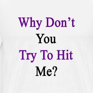 why_dont_you_try_to_hit_me T-Shirts - Men's Premium T-Shirt