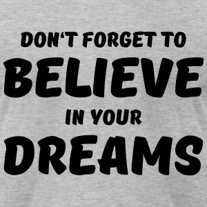 Don't forget to believe in your dreams T-Shirts - Men's T-Shirt by American Apparel