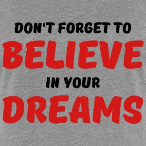 Don't forget to believe in your dreams Women's T-Shirts - Women's Premium T-Shirt