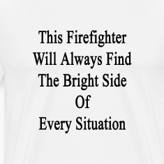 this_firefighter_will_always_find_the_br T-Shirts
