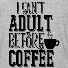 Can't Adult Before Coffee T-Shirts