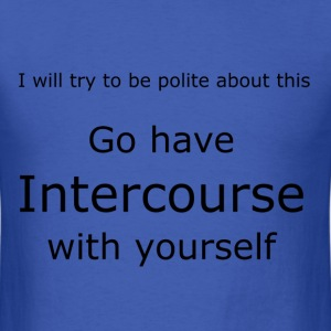 Go have intercourse with yourself - Men's T-Shirt