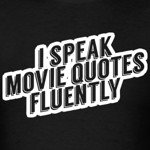 I Speak Movie Quotes Fluently T-Shirts - Men's T-Shirt