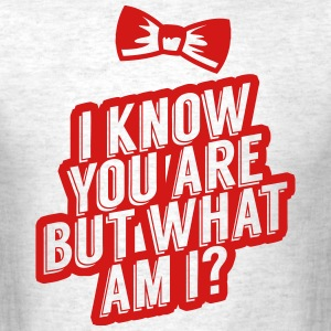 I Know You Are, But What Am I? T-Shirts - Men's T-Shirt