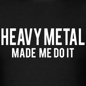 Heavy Metal Made Me Do It T-Shirts - Men's T-Shirt