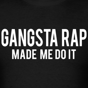 Gangsta Rap Made Me Do It T-Shirts - Men's T-Shirt