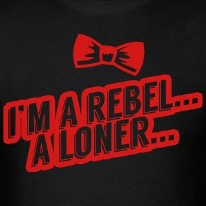 I'm A Rebel...A Loner... T-Shirts - Men's T-Shirt