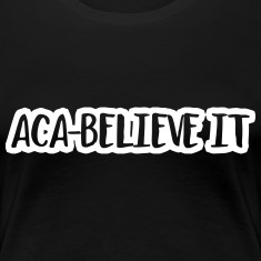 Aca-Believe It Women's T-Shirts