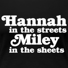 Hannah in the Streets, Miley in the Sheets Women's T-Shirts